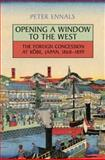 Opening a Window to the West : The Foreign Concession at Kobe, Japan, 1868-1899, Ennals, Peter, 1442614161
