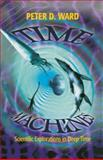 Time Machines : Scientific Explorations in Deep Time, Ward, Peter D., 038798416X