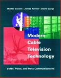 Modern Cable Television Technology : Video, Voice and Data Communication, Ciciora, Walter and Large, David, 1558604162