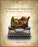Professional Techniques for Video Game Writing, Despain, Wendy , 156881416X