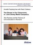 The Ghosts in Our Classrooms, Or : John Dewey Meets Ceau?escu. the Promise and the Failures of Civic Education in Romania, Freyberg-Inan, Annette and Cristescu, Radu, 3898214168