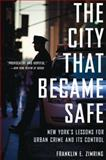 The City That Became Safe : New York's Lessons for Urban Crime and Its Control, Zimring, Franklin E., 0199324166