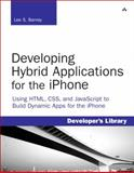 Developing Hybrid Applications for the iPhone : Using HTML, CSS, and JavaScript to Build Dynamic Apps for the iPhone, Barney, Lee S. and Barney, Lee, 0321604164