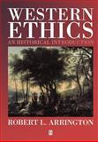 Western Ethics : An Historical Introduction, Arrington, Robert L., 0631194169