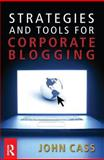 Strategies and Tools for Corporate Blogging, Cass, John, 075068416X
