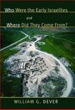 Who Were the Early Israelites and Where Did They Come From?, William G. Dever, 0802844162