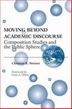 Moving Beyond Academic Discourse : Composition Studies and the Public Sphere, Weisser, Christian, 0809324164
