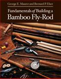 Fundamentals of Building a Bamboo Fly-Rod, Maurer, George E. and Elser, Bernard P., 0881504165