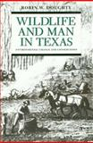 Wildlife and Man in Texas : Environmental Change and Conservation, Doughty, Robin W., 0890964165