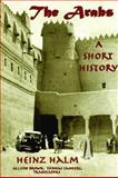 The Arabs : A Short History, Halm, Heinz, 155876416X