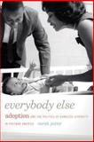 Everybody Else : Adoption and the Politics of Domestic Diversity in Postwar America, Potter, Sarah, 0820344168
