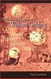 Politics and History in William Golding : The World Turned Upside Down, Crawford, Paul, 0826214169
