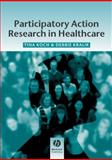 Participatory Action Research in Health Care, Koch, Tina and Kralik, Debbie, 1405124164