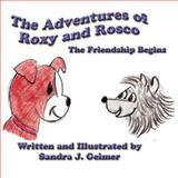 The Adventures of Roxy and Rosco, Sandra J. Geimer, 1462624162