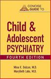 Concise Guide to Child and Adolescent Psychiatry, Dulcan, Mina K. and Lake, MaryBeth, 1585624160