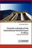 Towards a Decade of the International Criminal Court in Afric, Tumwesigye Stephen, 3843364168