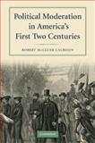 Political Moderation in America's First Two Centuries, Calhoon, Robert M., 0521734169