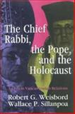 The Chief Rabbi, the Pope, and the Holocaust : An Era in Vatican-Jewish Relations, Weisbord, Robert G. and Sillanpoa, Wallace P., 0887384161