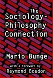 The Sociology-Philosophy Connection, Bunge, Mario and Bunge, Mario, 1560004169