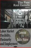Labor Market Flexibility, Flexicurity and Employment : Lessons of the Baltic States, Paas, T. and Eamets, Raul, 1600214169