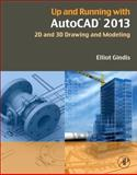 Up and Running with AutoCAD 2013 : 2D and 3D Drawing and Modeling, Gindis, Elliot, 0123984165
