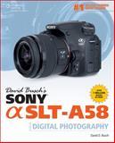David Busch's Sony Alpha SLT-A58 Guide to Digital Photography, Busch, David D., 1305114167