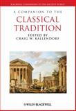 A Companion to the Classical Tradition 9781444334166