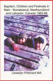 Baptism, Children and Festivals in Nain - Nunatsiavut, Newfoundland and Labrador, Canada 1965-66, Llewelyn Pritchard, 1468024167