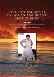 Confronting Myself, My Past, and My Present State of Being, Connie Lloyd, 1469184168