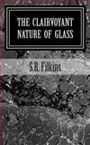 The Clairvoyant Nature of Glass, S. Filkins, 1479154164