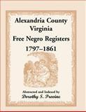 Alexandria County, Virginia, Free Negro Register, 1797-1861, Dorothy S. Provine, 1556134169