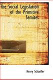 The Social Legislation of the Primitive Semites, Henry Schaeffer, 1103384163