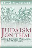 Judaism on Trial : Jewish-Christian Disputations in the Middle Ages, Maccoby, Hyam, 1874774161