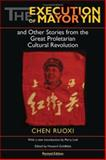 The Execution of Mayor Yin and Other Stories from the Great Proletarian Cultural Revolution, Chen, Ruoxi and Ing, Nancy, 0253344166