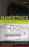 Nanoethics : The Ethical and Social Implications of Nanotechnology, Lin, Patrick and Moor, James, 0470084162