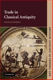 Trade in Classical Antiquity, Morley, Neville, 0521634164