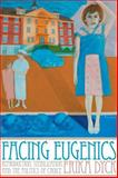 Facing Eugenics : Reproduction, Sterilization, and the Politics of Choice, Dyck, Erika, 1442644168