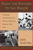 From the Kitchen to the Parlor : Language and Becoming in African American Women's Hair Care, Jacobs-Huey, Lanita, 0195304160