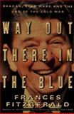 Way Out There in the Blue, Frances FitzGerald, 0684844168