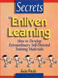 Secrets to Enliven Learning : How to Develop Extraordinary Self-Directed Training Materials, Petit, Ann, 0883904160