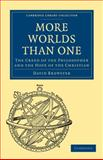 More Worlds Than One : The Creed of the Philosopher and the Hope of the Christian, Brewster, David, 1108004164