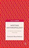 Writing Anthropology : A Call for Uninhibited Methods, Bouchetoux, François, 1137404167