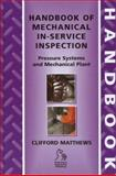 Handbook of Mechanical in-Service Inspection : Pressure Systems and Mechanical Plant, Matthews, Clifford, 1860584160