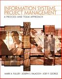 Information Systems Project Management : A Process and Team Approach, Fuller, Mark and George, Joey, 013145417X