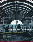 Urban Machinery : Inside Modern European Cities, , 0262514176