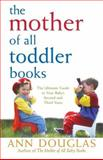 The Mother of All Toddler Books, Ann Douglas, 0764544179