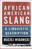 African American Slang : A Linguistic Description, Widawski, Maciej, 1107074177