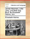 James Manners, Little John, and Their Dog Bluff by Elizabeth Helme, Jun, Elizabeth Helme, 1140954172