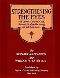 Strengthening the Eyes - A New Course in Scientific Eye Training in 28 Lessons, Bernarr MacFadden and William Bates, 1466454172