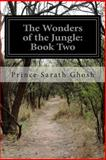 The Wonders of the Jungle: Book Two, Prince Sarath Ghosh, 1500484172